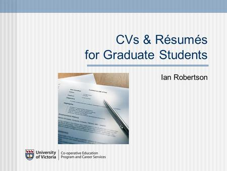 CVs & Résumés for Graduate Students Ian Robertson.