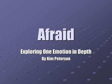 Afraid Exploring One Emotion in Depth By Kim Peterson.