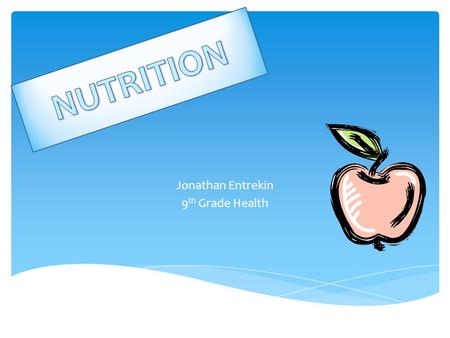 "Jonathan Entrekin 9 th Grade Health  According to The University of Maryland Medical Center, ""It is the science of nutrients and how they are digested,"