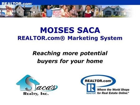 MOISES SACA REALTOR.com® Marketing System Reaching more potential buyers for your home.
