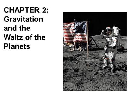 CHAPTER 2: Gravitation and the Waltz of the Planets.