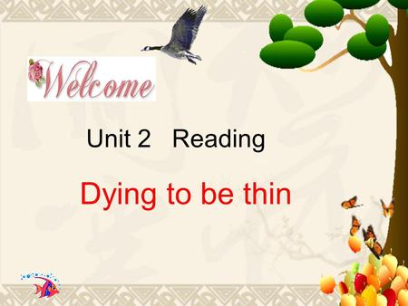 Unit 2 Reading Dying to be thin. Teaching aims  Grasp the main ideas of the three e-mails  Help the students to express their own opinions on a topic.