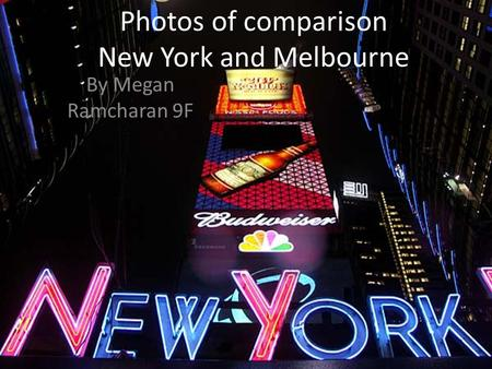 Photos of comparison New York and Melbourne By Megan Ramcharan 9F.