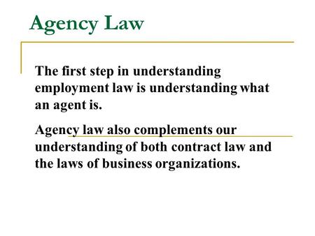 Agency Law The first step in understanding employment law is understanding what an agent is. Agency law also complements our understanding of both contract.