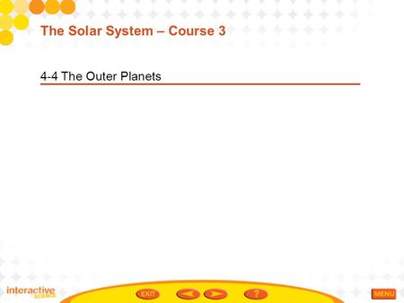 4-4 The Outer Planets The Solar System – Course 3.