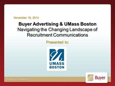 Buyer Advertising & UMass Boston Navigating the Changing Landscape of Recruitment Communications Presented to: November 18, 2014.