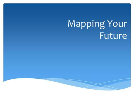 Mapping Your Future. Set the bar high! Be prepared to achieve your career and college dreams!