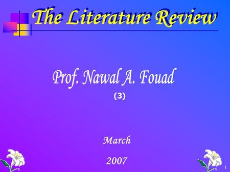 1 The Literature Review March 2007 (3). 2 The Literature Review The review of the literature is defined as a broad, comprehensive, in- depth, systematic,