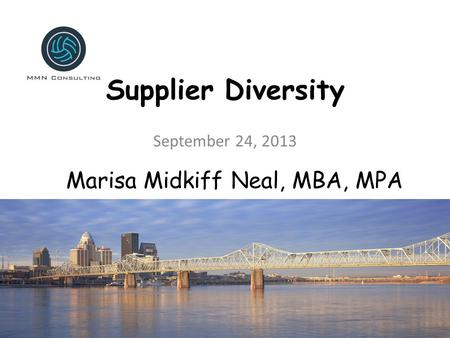 Supplier Diversity September 24, 2013 Marisa Midkiff Neal, MBA, MPA.