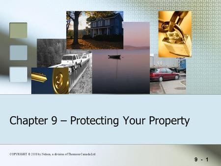 9 - 1 COPYRIGHT © 2008 by Nelson, a division of Thomson Canada Ltd Chapter 9 – Protecting Your Property.