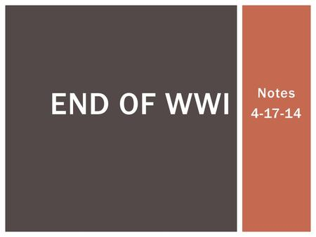 Notes 4-17-14 END OF WWI.  During 1917, the Allies had been defeated in their offensives on the Western Front, and the Russians had withdrawn from the.