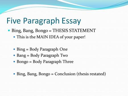 Five Paragraph Essay Bing, Bang, Bongo = THESIS STATEMENT