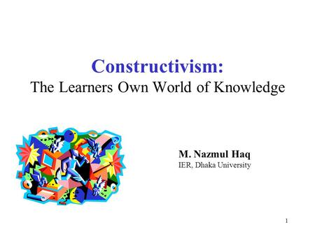 Constructivism: The Learners Own World of Knowledge