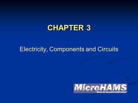 CHAPTER 3 Electricity, Components and <strong>Circuits</strong>. BACKGROUND AND CONCEPTS 2Microhams 2010 Technician.