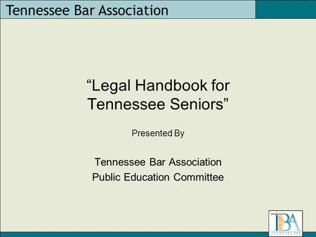 "Tennessee Bar Association ""Legal Handbook for Tennessee Seniors"" Presented By Tennessee Bar Association Public Education Committee."
