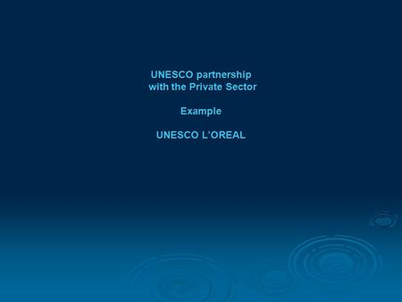 UNESCO partnership with the Private Sector Example UNESCO L'OREAL.