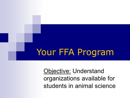Objective: Understand organizations available for students in animal science Your FFA Program.