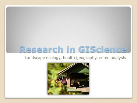 Research in GIScience Landscape ecology, health geography, crime analysis.