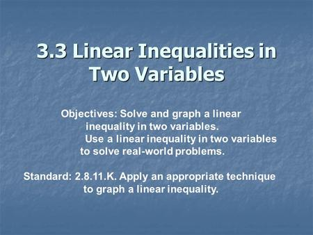 3.3 Linear Inequalities in Two Variables Objectives: Solve and graph a linear inequality in two variables. Use a linear inequality in two variables to.