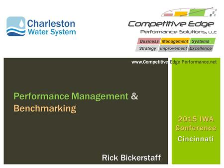 2015 IWA Conference Cincinnati Performance <strong>Management</strong> & Benchmarking Rick Bickerstaff www.Competitive Edge Performance.net.