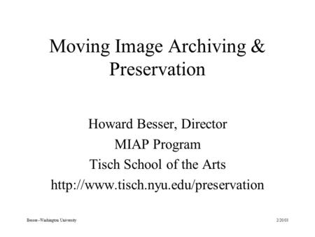 2/20/03Besser--Washington University Moving Image Archiving & Preservation Howard Besser, Director MIAP Program Tisch School of the Arts