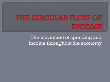 The movement of spending and income throughout the economy.