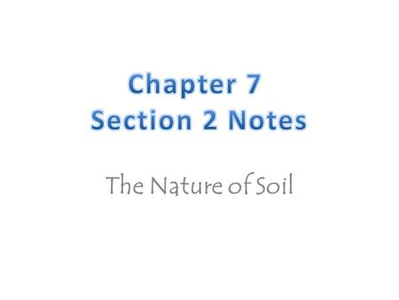 The Nature of Soil. Fact Finders Use your textbook, pages 188 - 194, to fill in the blanks. 1._______ is a mixture of weathered rock, decayed organic.