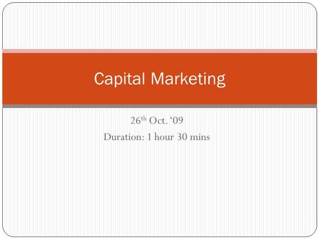 26 th Oct. '09 Duration: 1 hour 30 mins Capital Marketing.
