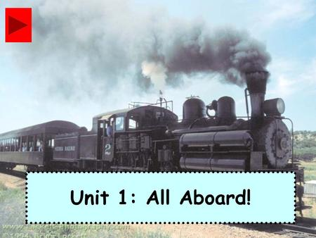 Unit 1: All Aboard!. Train is Coming *Train is coming, Train is coming, Train is coming to our town. (2x) **I can hear that whistle blowing. I can hear.