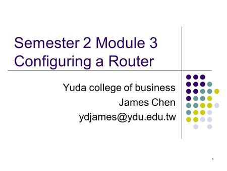 1 Semester 2 Module 3 Configuring a Router Yuda college of business James Chen