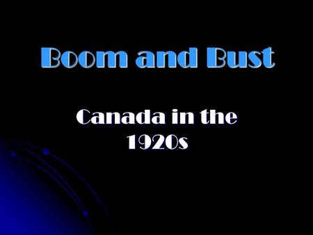 Boom and Bust Canada in the 1920s In the 1920s … Canada's economy recovered quickly after WWI Canada's economy recovered quickly after WWI By the mid.