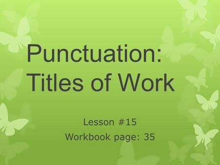 Punctuation: Titles of Work Lesson #15 Workbook page: 35.