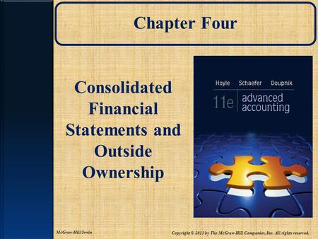 Chapter Four Consolidated Financial Statements and Outside Ownership Copyright © 2013 by The McGraw-Hill Companies, Inc. All rights reserved. McGraw-Hill/Irwin.