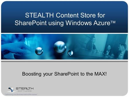 STEALTH Content Store for SharePoint using Windows Azure  Boosting your SharePoint to the MAX! Optimizing your Business behind the scenes