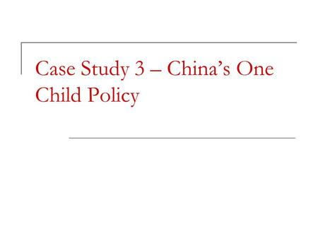 Case Study 3 – China's One Child Policy