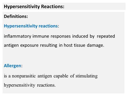 Hypersensitivity Reactions: Definitions: Hypersensitivity reactions: inflammatory immune responses induced by repeated antigen exposure resulting in host.
