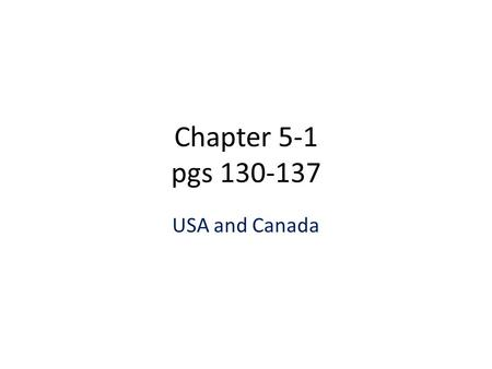 Chapter 5-1 pgs 130-137 USA and Canada. Map of the USA.