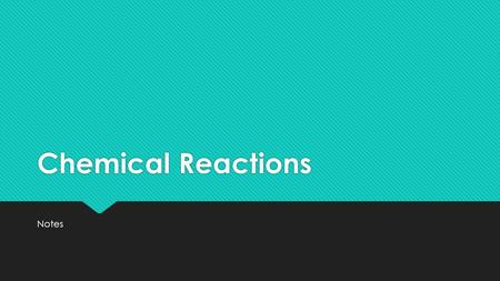 Chemical Reactions Notes. Chemical Reaction Definition:  When substances combine to form a new substances.