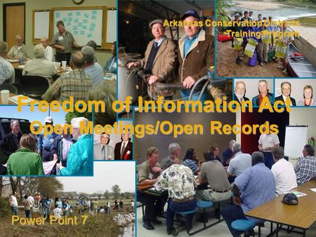 Arkansas Conservation Districts Training Program Power Point 7 Freedom of Information Act Open Meetings/Open Records.