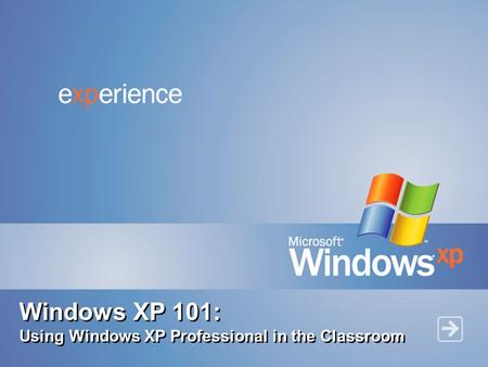 Windows XP 101: Using Windows XP Professional in the Classroom.