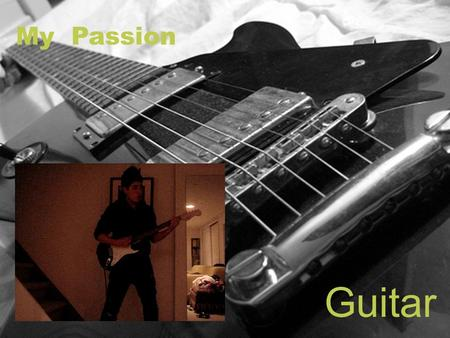 My Passion Guitar. Pearl My guitar is a Fender Stratocaster, it's a beginner guitar that to a pro would suck but, Pearl is special to me, if you notice.