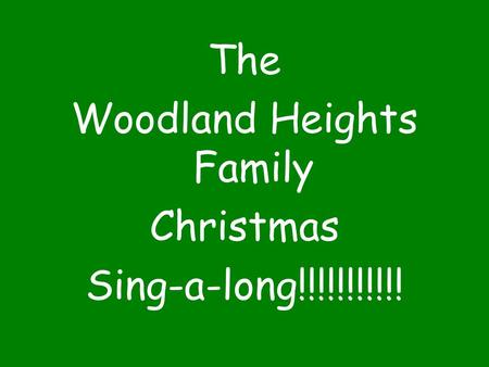 The Woodland Heights Family Christmas Sing-a-long!!!!!!!!!!!