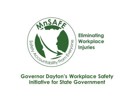Governor Dayton's Workplace Safety Initiative for State Government.