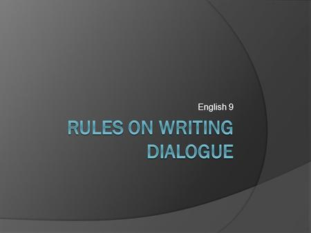 English 9. Rule #1  All words spoken by a character must be surrounded by quotation marks  A direct quotation can come at the beginning or end of a.