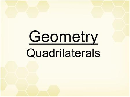 Geometry Quadrilaterals. Geometry: Plane Shapes quadrilateral: any closed, four-sided shape.
