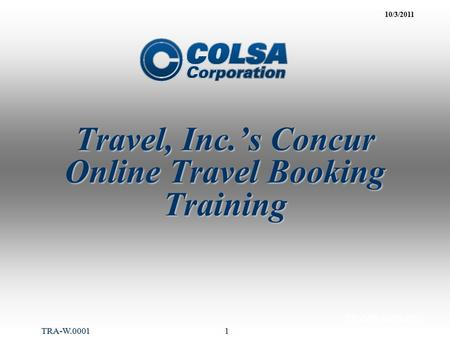1 Travel, Inc.'s Concur Online Travel Booking Training CC-QPL.0023.E01 10/3/2011 TRA-W.0001.