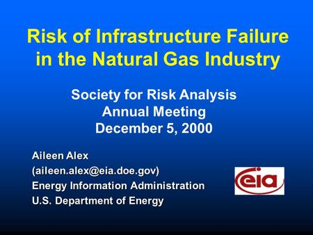 Risk of Infrastructure Failure in the Natural Gas Industry Aileen Alex Energy Information Administration U.S. Department of Energy.