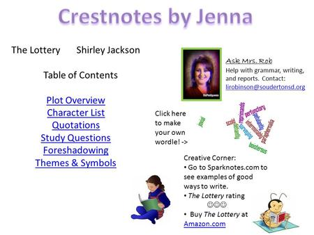 The Lottery Shirley Jackson Table of Contents Plot Overview Character List Quotations Study Questions Foreshadowing Themes & Symbols Plot Overview Character.
