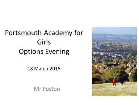Portsmouth Academy for Girls Options Evening 18 March 2015 Mr Poston.
