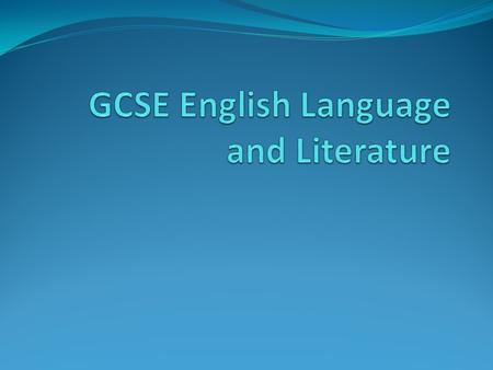 What will this presentation cover? Part 1: GCSE English Language Course outline Exam dates PART 2 : GCSE English Literature Course outline Exam dates.